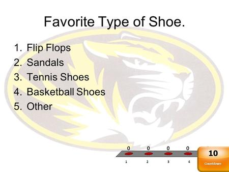 Favorite Type of Shoe. 1.Flip Flops 2.Sandals 3.Tennis Shoes 4.Basketball Shoes 5.Other Countdown 10.