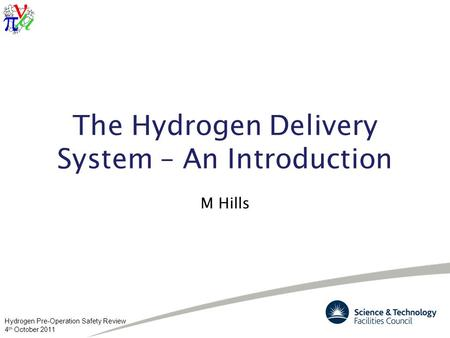Hydrogen Pre-Operation Safety Review 4 th October 2011 The Hydrogen Delivery System – An Introduction M Hills.