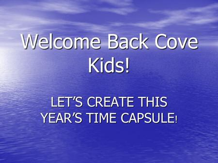 Welcome Back Cove Kids! LET'S CREATE THIS YEAR'S TIME CAPSULE !