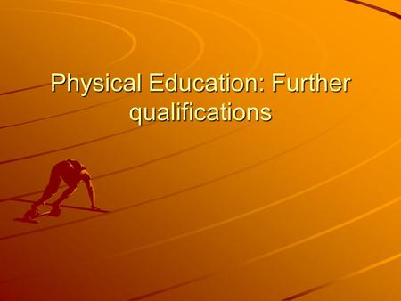 Physical Education: Further qualifications. Objectives: Understand the types and varieties of PE accredited courses. Consider some of the career pathways.