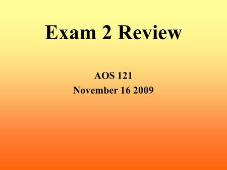 Exam 2 Review AOS 121 November 16 2009. Geostrophic Balance and Geostrophic Winds Balance between the pressure gradient force and Coriolis force Will.
