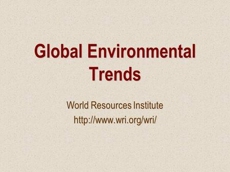 Global Environmental Trends World Resources Institute