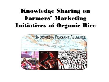 Knowledge Sharing on Farmers' Marketing Initiatives of Organic Rice.