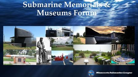 Minnesota Submarine League Submarine Memorials & Museums Forum.