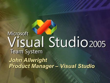 John Allwright Product Manager – Visual Studio. The Visual Studio Vision Foster a vibrant partner ecosystem Build the right product for customers Improve.