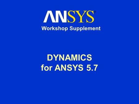 DYNAMICS for ANSYS 5.7 Workshop Supplement. January 30, 2001 Inventory #001448 WS-2 Table of Contents Introductory Workshop Galloping Gertie --------------------------------------------W-4.