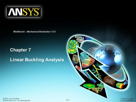7-1 ANSYS, Inc. Proprietary © 2009 ANSYS, Inc. All rights reserved. February 23, 2009 Inventory #002593 Workbench - Mechanical Introduction 12.0 Chapter.