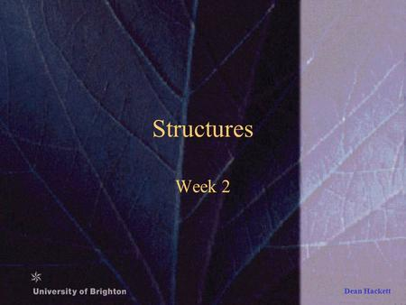 Dean Hackett Structures Week 2. Dean Hackett In previous sessions… Brief review of previous learning: –Types of motion –Classes of lever –Turning moments.