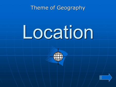 Theme of Geography Location.