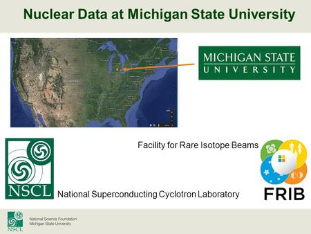 Nuclear Data at Michigan State University National Superconducting Cyclotron Laboratory Facility for Rare Isotope Beams.