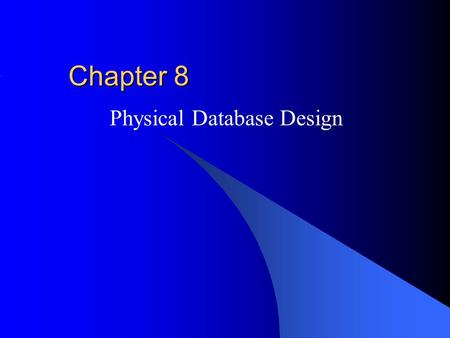 Chapter 8 Physical Database Design. Outline Overview of Physical Database Design Inputs of Physical Database Design File Structures Query Optimization.