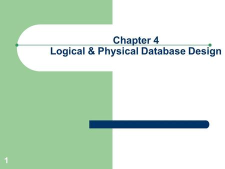 Chapter 4 Logical & Physical Database Design