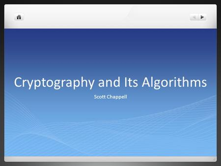 Cryptography and Its Algorithms Scott Chappell. What is Cryptography?  Definition: the art of writing or solving codes.