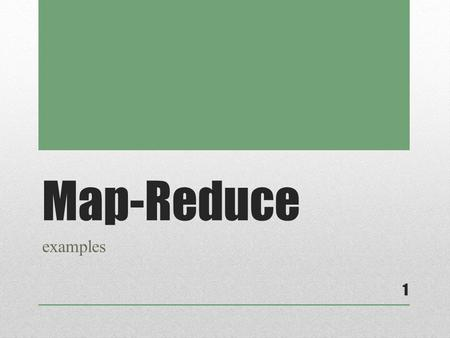 Map-Reduce examples 1. So, what is it? A two phase process geared toward optimizing broad, widely distributed parallel computing platforms Apache Hadoop.