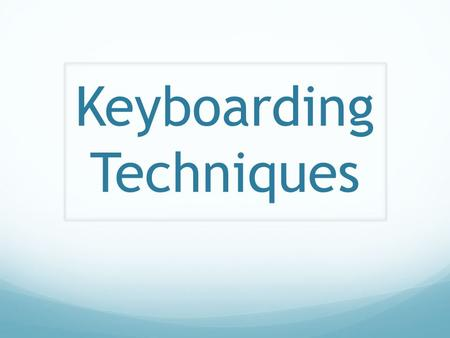 Keyboarding Techniques. Home Row HOME ROW KEYS Why? …Typing while you are in the HOME ROW KEY position will allow you type quicker with less mistakes.