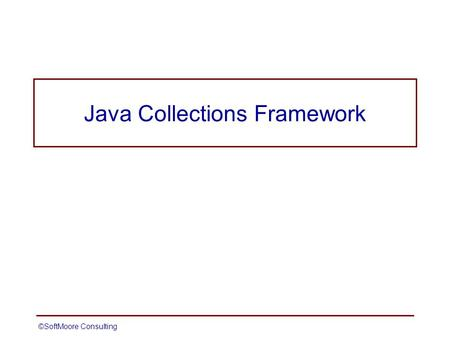 ©SoftMoore ConsultingSlide 1 Java Collections Framework.