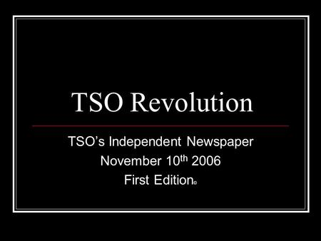 TSO Revolution TSO's Independent Newspaper November 10 th 2006 First Edition ©