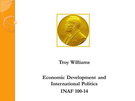 Troy Williams Economic Development and International Politics INAF 100-14.