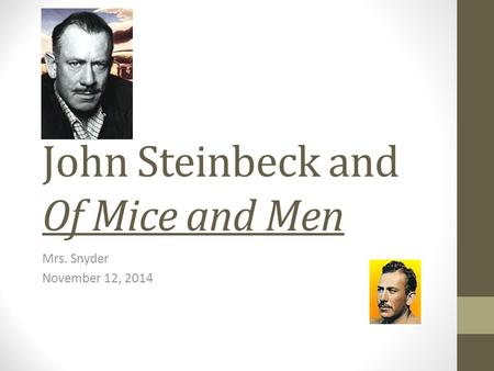 the key literary elements of of mice and men by john steinbeck John steinbeck was an american john steinbeck john ernst was a nobel and pulitzer prize-winning american novelist and the author of of mice and men.