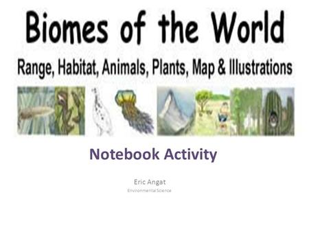 Eric Angat Environmental Science Biomes of the World Notebook Activity.