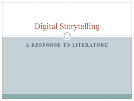A RESPONSE TO LITERATURE Digital Storytelling. Response to Literature Efferent reading: Nonaesthetic reading where the reader's attention is focused primarily.