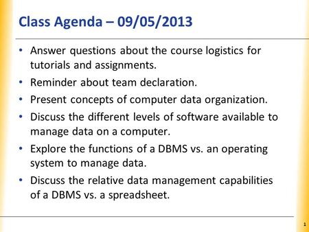 XP Class Agenda – 09/05/2013 Answer questions about the course logistics for tutorials and assignments. Reminder about team declaration. Present concepts.