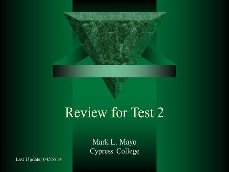 Review for Test 2 Mark L. Mayo Cypress College Last Update: 04/18/14.