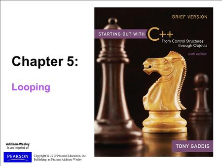 Copyright © 2010 Pearson Education, Inc. Publishing as Pearson Addison-Wesley Chapter 5: Looping.