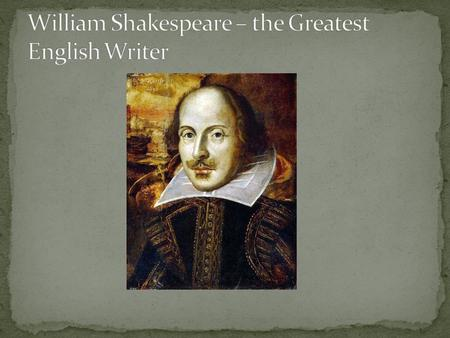 William Shakespeare was born on the 23rd of April 1564, in Stratford- on-Avon.