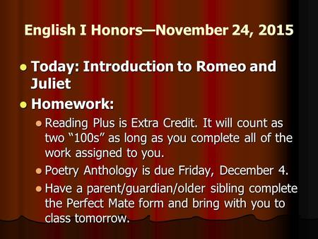 English I Honors—November 24, 2015 Today: Introduction to Romeo and Juliet Today: Introduction to Romeo and Juliet Homework: Homework: Reading Plus is.
