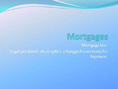 Mortgage law: Legal act dated: 06.07 1982 r. o księgach wieczystych i hipotece.