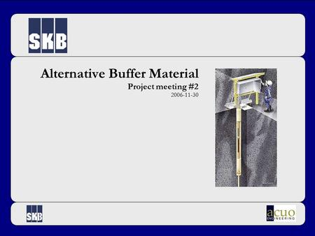 Alternative Buffer Material Project meeting #2 2006-11-30.