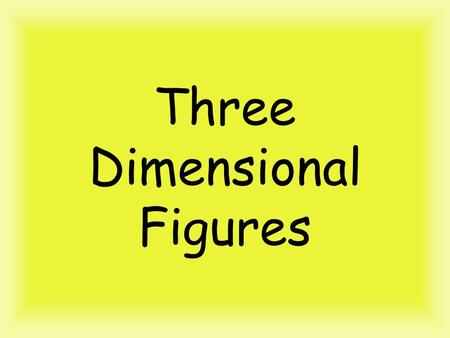 Three Dimensional Figures