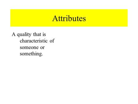 Attributes A quality that is characteristic of someone or something.
