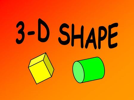 What is a 3-D Shape? This is a cube height depth length It has 3 dimensions – length, height and depth. All 3-D shapes are solids.
