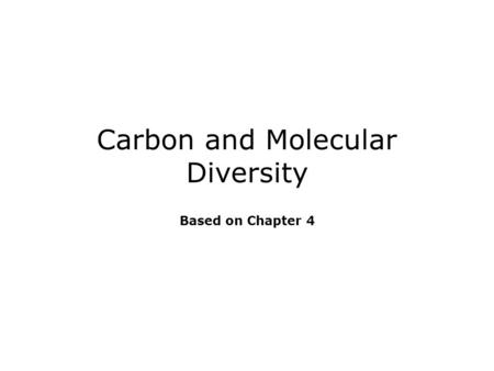 Carbon and Molecular Diversity Based on Chapter 4.