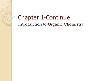 Chapter 1-Continue Introduction to Organic Chemistry.