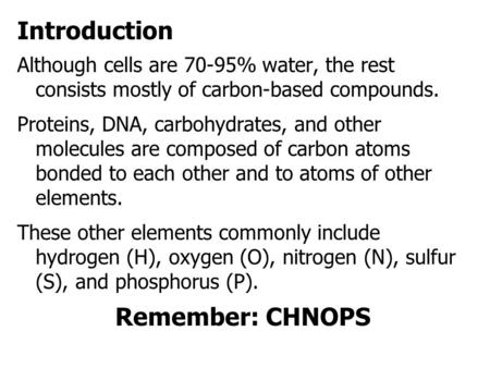 Although cells are 70-95% water, the rest consists mostly of carbon-based compounds. Proteins, DNA, carbohydrates, and other molecules are composed of.