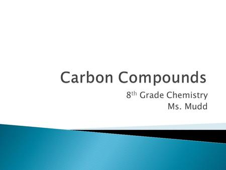 8 th Grade Chemistry Ms. Mudd.  What are some properties of organic compounds?  What are some properties of hydrocarbons?  What kind of structures.