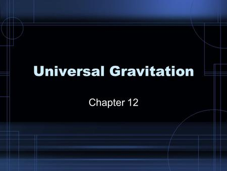 Universal Gravitation Chapter 12. The Falling Apple The idea that gravity extends through the universe is attributed to Sir Issac Newton He knew that.