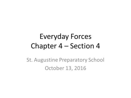 Everyday Forces Chapter 4 – Section 4 St. Augustine Preparatory School October 13, 2016.