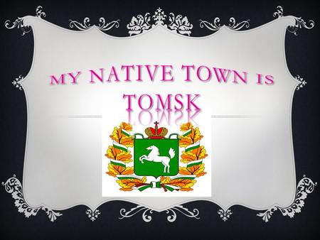  I live on 52 98/1 Frunze avenue Tomsk.  I study in school 40. Here it is… Tomsk - city in Russia, the administrative center of the similar of region.