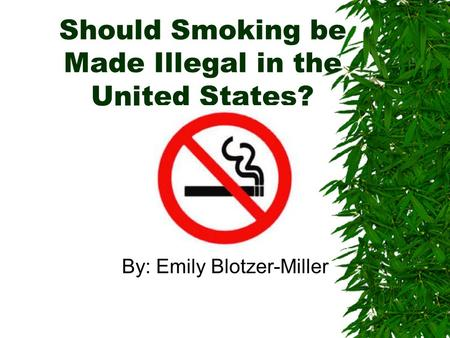 Should Smoking be Made Illegal in the United States?