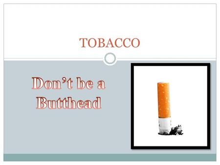 TOBACCO Don't be a Butthead.