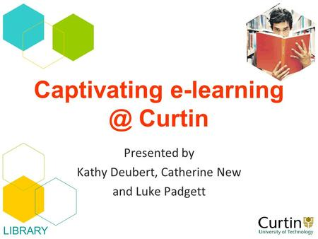 Captivating Curtin Presented by Kathy Deubert, Catherine New and Luke Padgett LIBRARY.