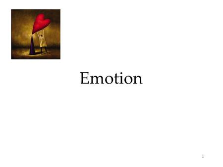 1 Emotion. 2 Emotions are our body's adaptive response.