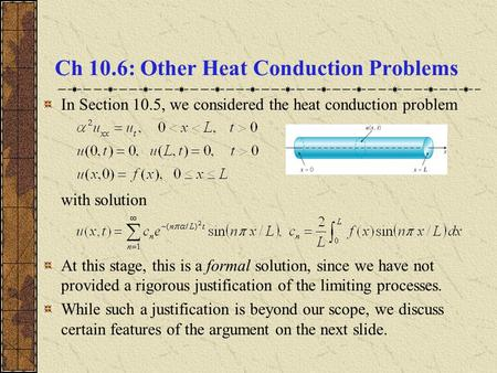 Ch 10.6: Other Heat Conduction Problems In Section 10.5, we considered the heat conduction problem with solution At this stage, this is a formal solution,