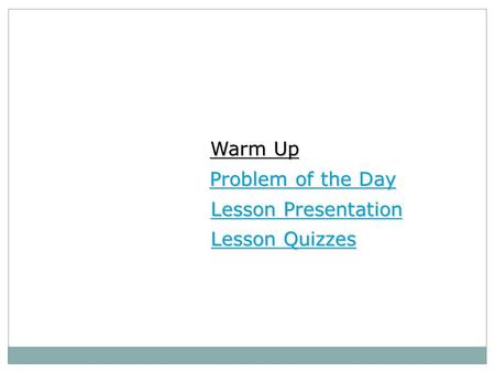 Warm Up Warm Up Lesson Presentation Lesson Presentation Problem of the Day Problem of the Day Lesson Quizzes Lesson Quizzes.