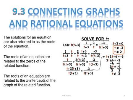 The solutions for an equation are also referred to as the roots of the equation. The roots of an equation are related to the zeros of the related function.