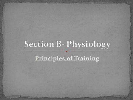Principles of Training. Specificity Progression Overload Frequency Intensity Time Type Reversibility Tedium You may get a mark for writing 'SPORT' as.